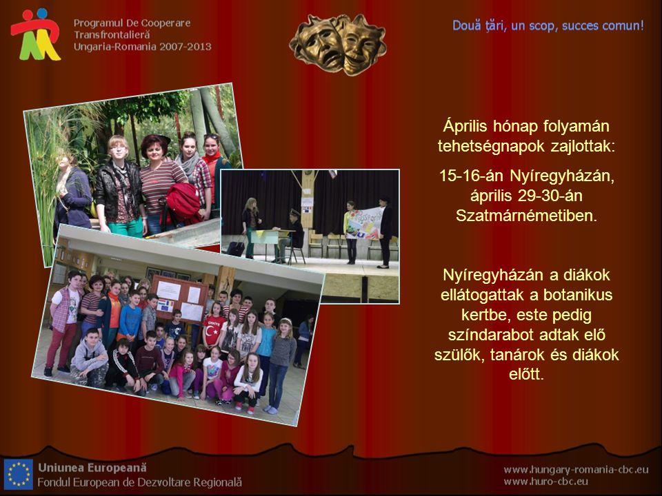 Április hónap folyamán tehetségnapok zajlottak: 15-16-án Nyíregyházán, április 29-30-án Szatmárnémetiben.