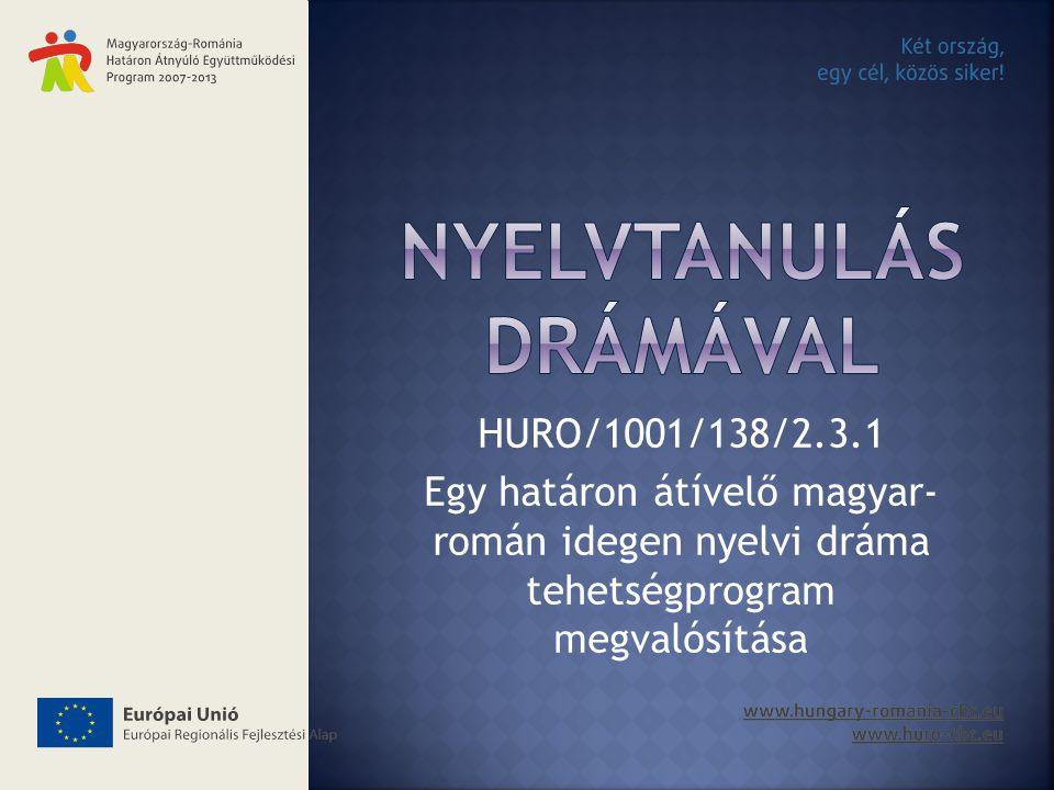 HURO/1001/138/2.3.1 Egy határon átívelő magyar- román idegen nyelvi dráma tehetségprogram megvalósítása