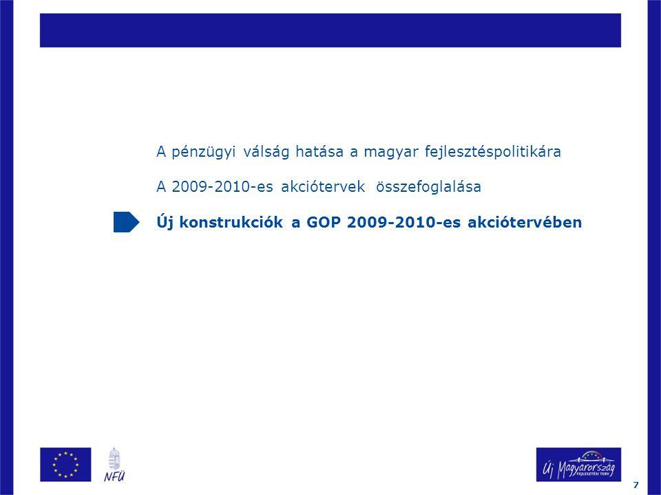 A pénzügyi válság hatása a magyar fejlesztéspolitikára A 2009-2010-es akciótervek összefoglalása Új konstrukciók a GOP 2009-2010-es akciótervében 7