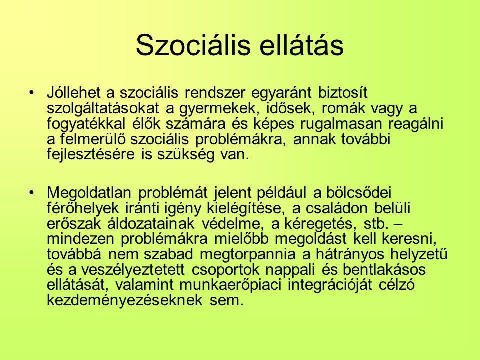 Szociális ellátás Jóllehet a szociális rendszer egyaránt biztosít szolgáltatásokat a gyermekek, idősek, romák vagy a fogyatékkal élők számára és képes rugalmasan reagálni a felmerülő szociális problémákra, annak további fejlesztésére is szükség van.