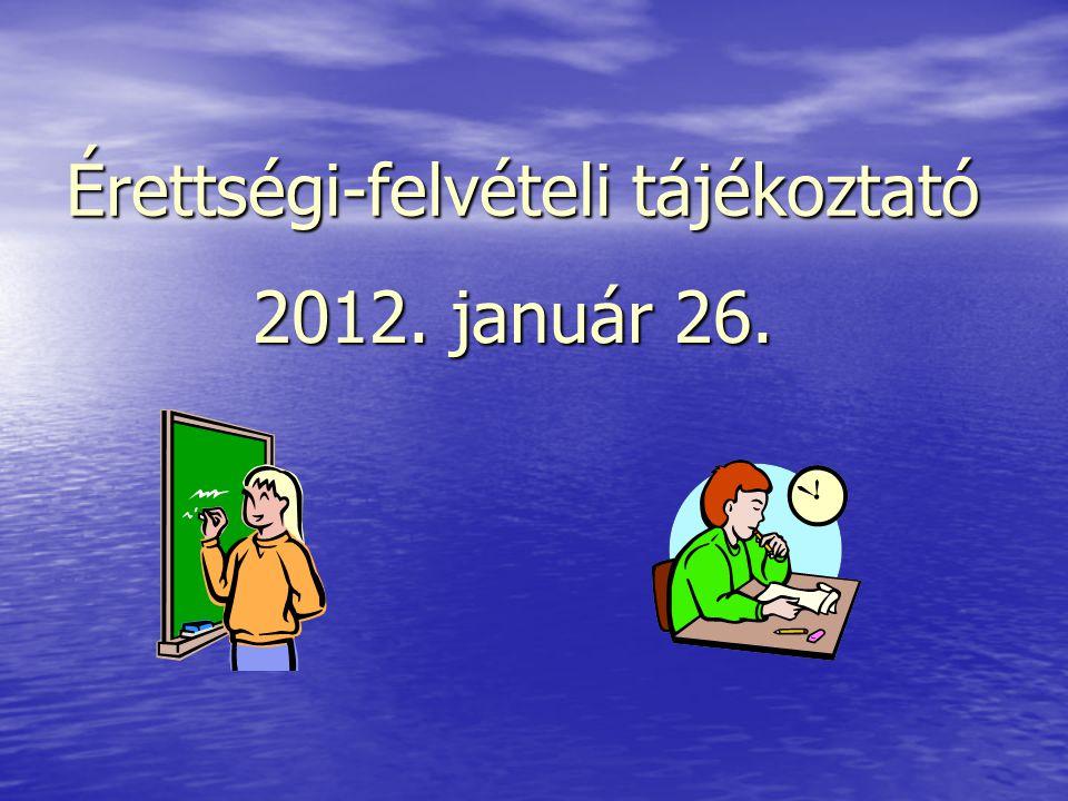 Érettségi-felvételi tájékoztató 2012. január 26.