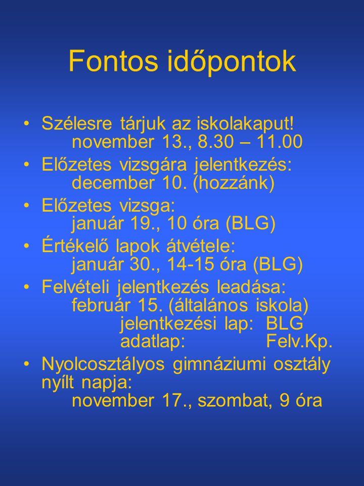 Fontos időpontok Szélesre tárjuk az iskolakaput! november 13., 8.30 – 11.00 Előzetes vizsgára jelentkezés: december 10. (hozzánk) Előzetes vizsga: jan