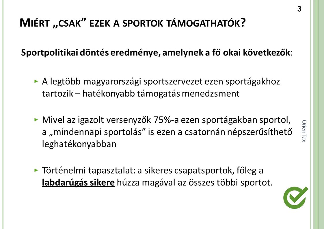 """OrienTax M IÉRT """" CSAK """" EZEK A SPORTOK TÁMOGATHATÓK ? Sportpolitikai döntés eredménye, amelynek a fő okai következők: ► A legtöbb magyarországi sport"""