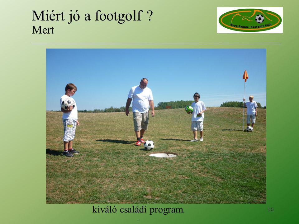 kiváló családi program.. 10 Miért jó a footgolf ? Mert