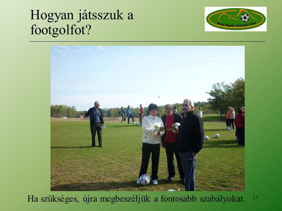 Ha szükséges, újra megbeszéljük a fontosabb szabályokat. 13 Hogyan játsszuk a footgolfot?