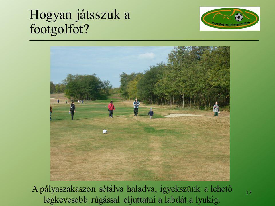 A pályaszakaszon sétálva haladva, igyekszünk a lehető legkevesebb rúgással eljuttatni a labdát a lyukig. 15 Hogyan játsszuk a footgolfot?
