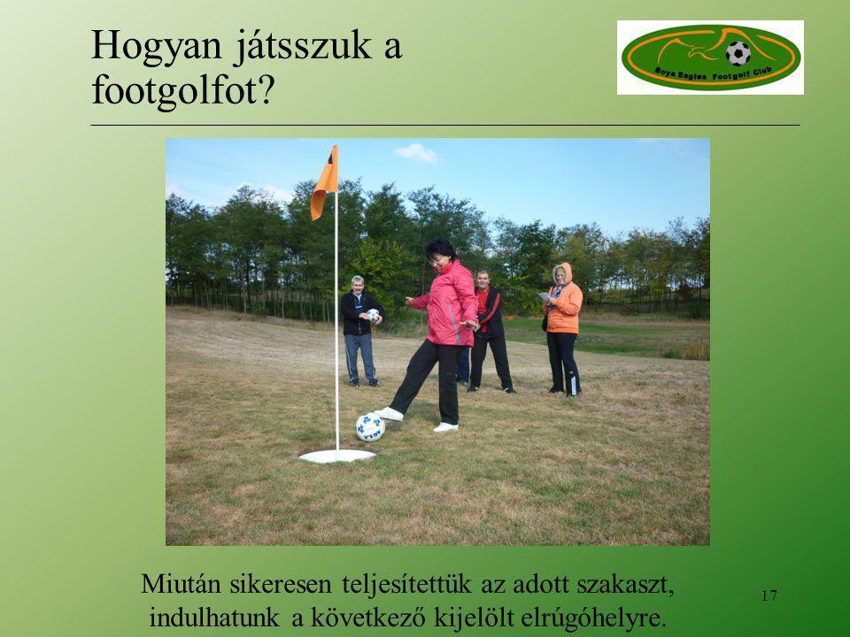Miután sikeresen teljesítettük az adott szakaszt, indulhatunk a következő kijelölt elrúgóhelyre. 17 Hogyan játsszuk a footgolfot?