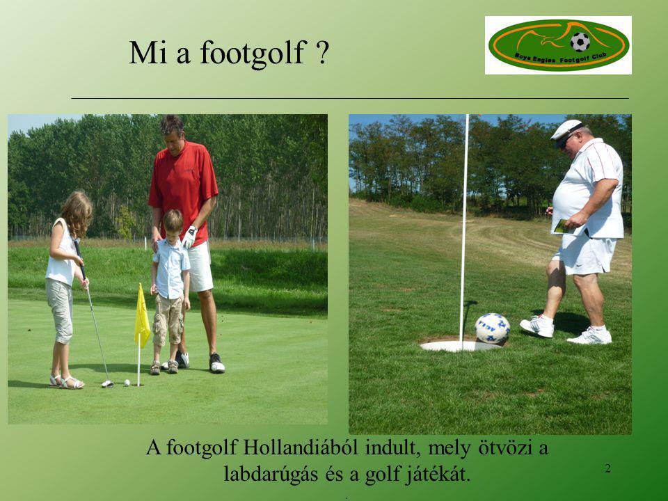 A footgolf Hollandiából indult, mely ötvözi a labdarúgás és a golf játékát.. 2 Mi a footgolf ?