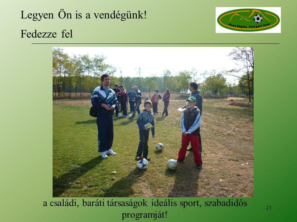 a családi, baráti társaságok ideális sport, szabadidős programját! 21 Legyen Ön is a vendégünk! Fedezze fel