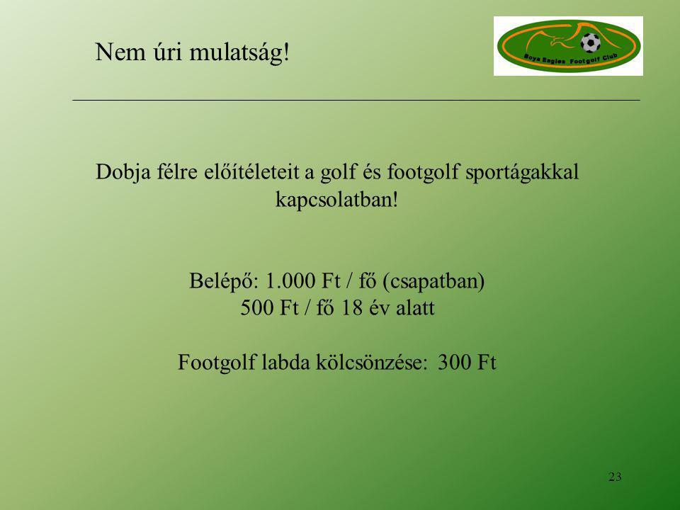 Dobja félre előítéleteit a golf és footgolf sportágakkal kapcsolatban! Belépő: 1.000 Ft / fő (csapatban) 500 Ft / fő 18 év alatt Footgolf labda kölcsö