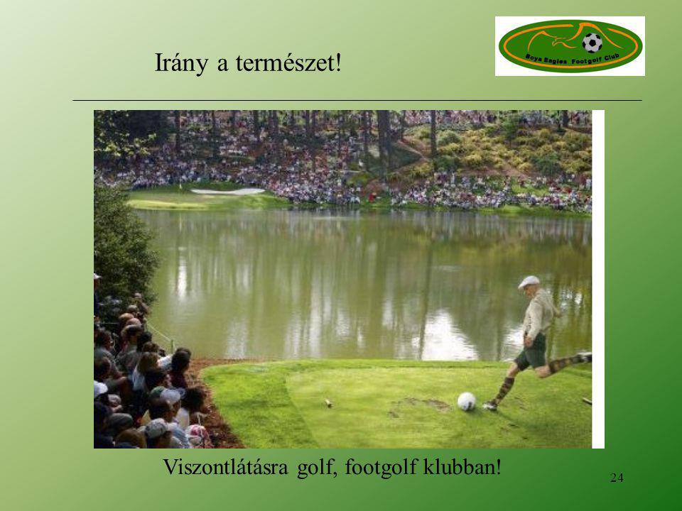 Viszontlátásra golf, footgolf klubban! 24 Irány a természet!