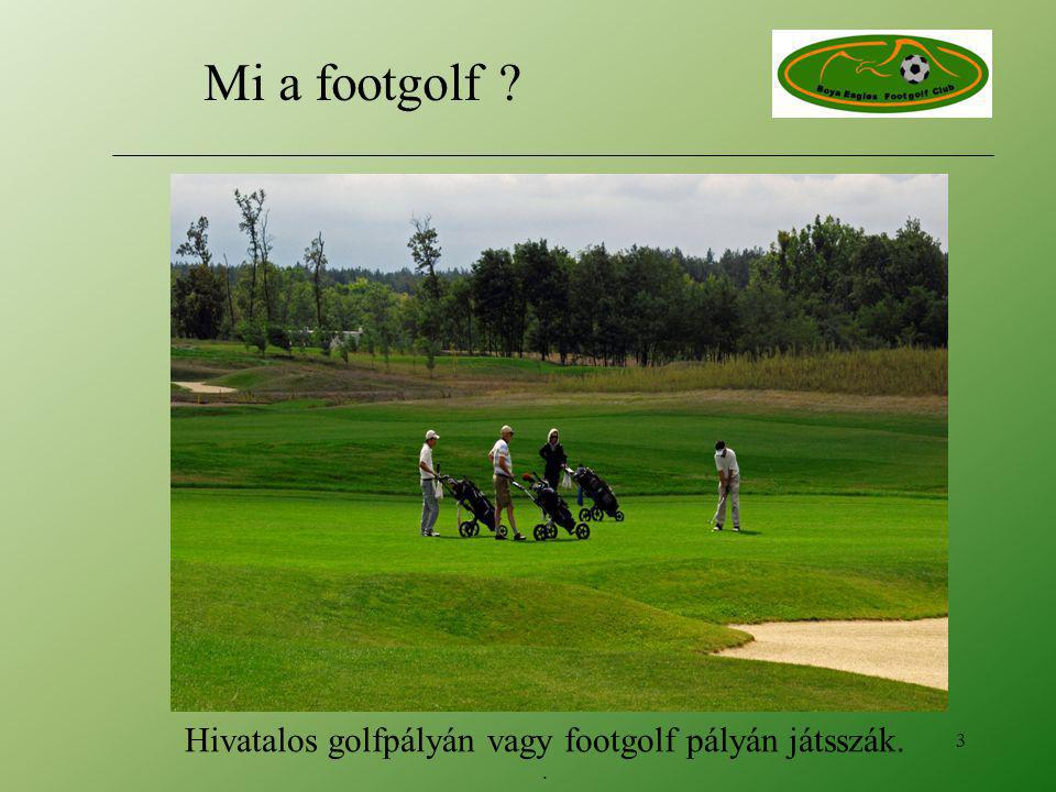 Hivatalos golfpályán vagy footgolf pályán játsszák.. 3 Mi a footgolf ?