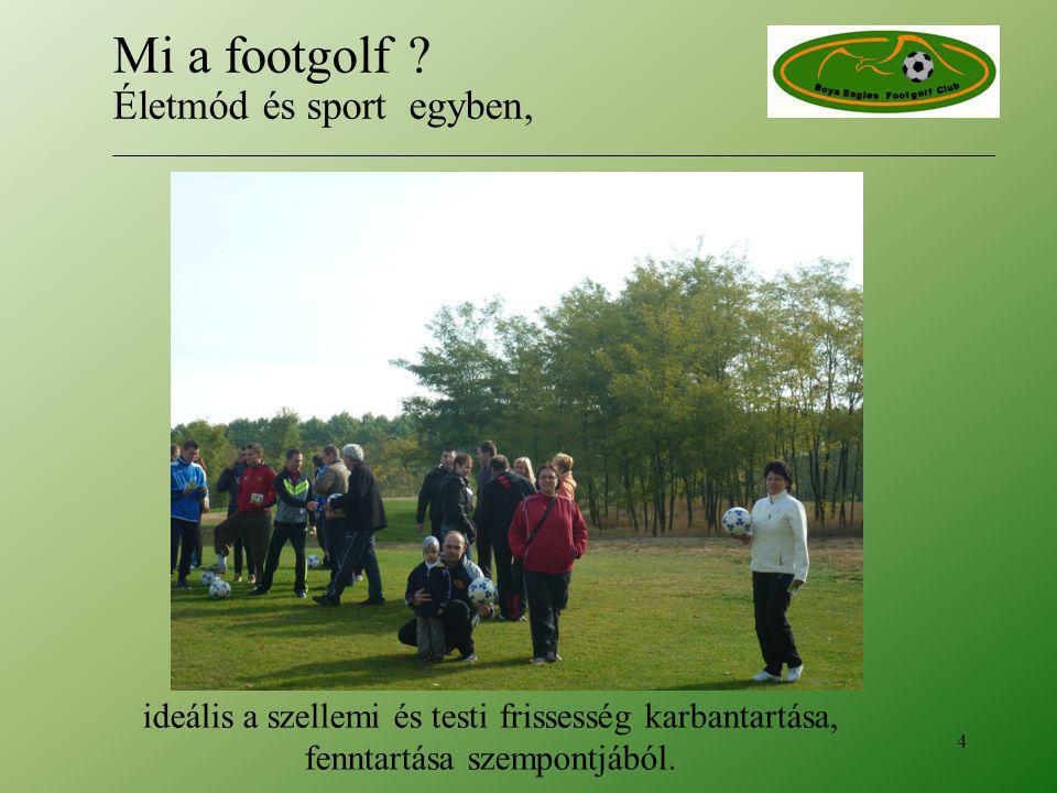 ideális a szellemi és testi frissesség karbantartása, fenntartása szempontjából.. 4 Mi a footgolf ? Életmód és sport egyben,