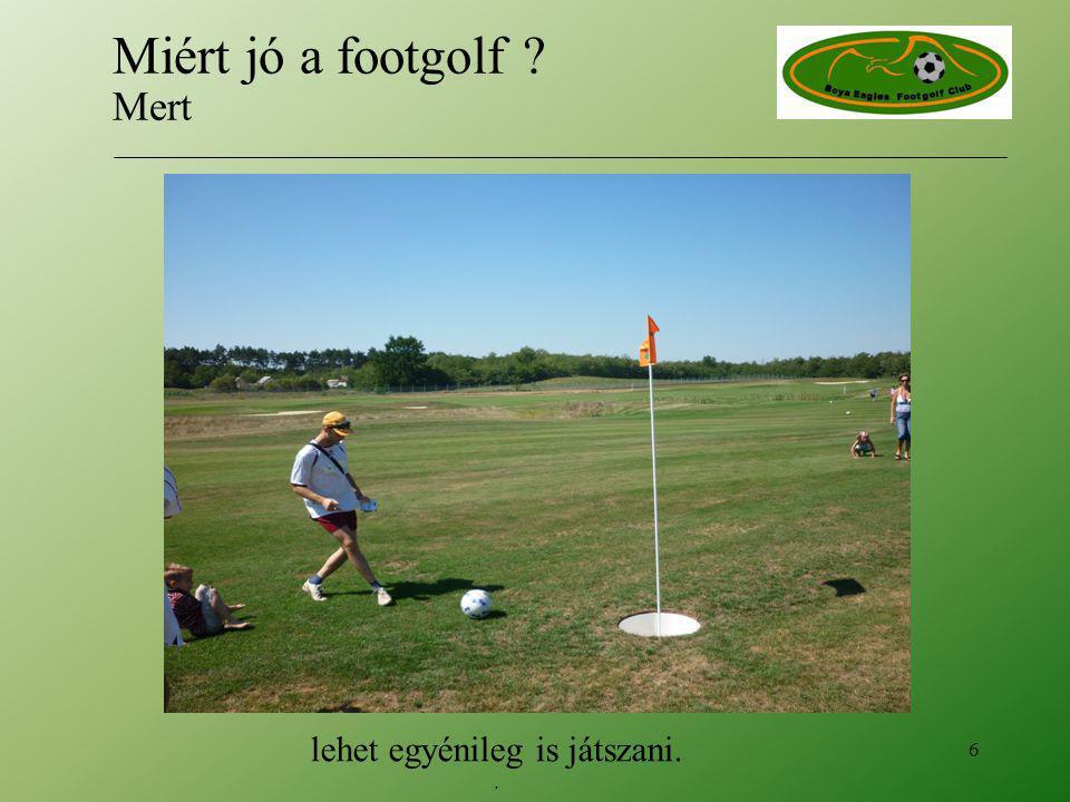 lehet egyénileg is játszani.. 6 Miért jó a footgolf ? Mert