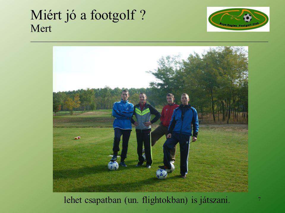 lehet csapatban (un. flightokban) is játszani.. 7 Miért jó a footgolf Mert