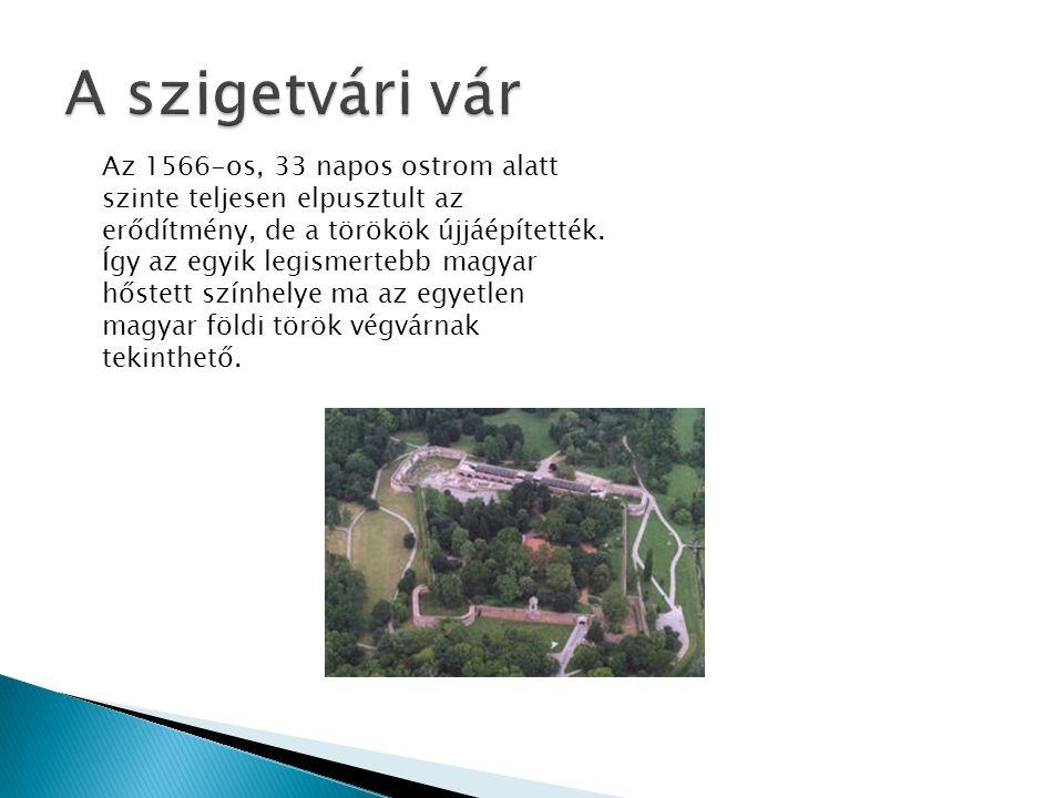 Az 1566-os, 33 napos ostrom alatt szinte teljesen elpusztult az erődítmény, de a törökök újjáépítették. Így az egyik legismertebb magyar hőstett szính
