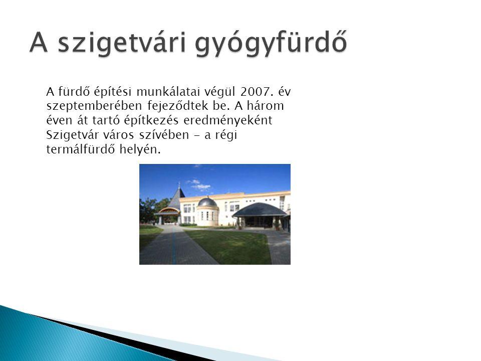 A fürdő építési munkálatai végül 2007. év szeptemberében fejeződtek be. A három éven át tartó építkezés eredményeként Szigetvár város szívében - a rég