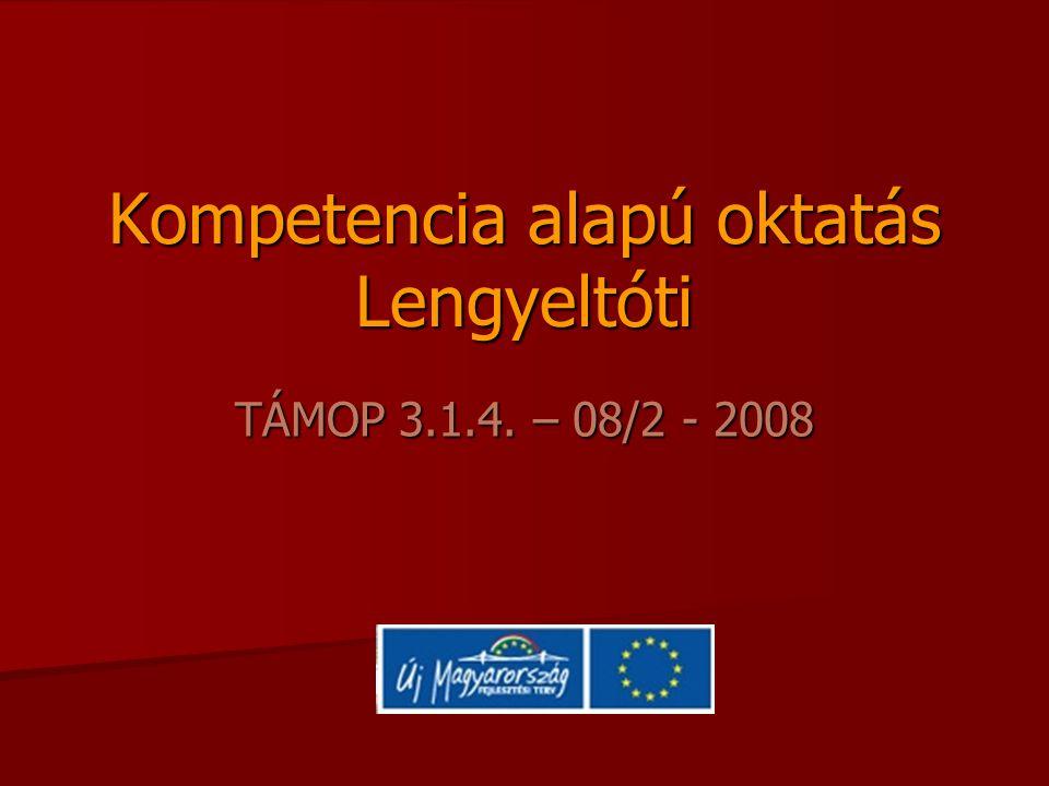 Kompetencia alapú oktatás Lengyeltóti TÁMOP 3.1.4. – 08/2 - 2008