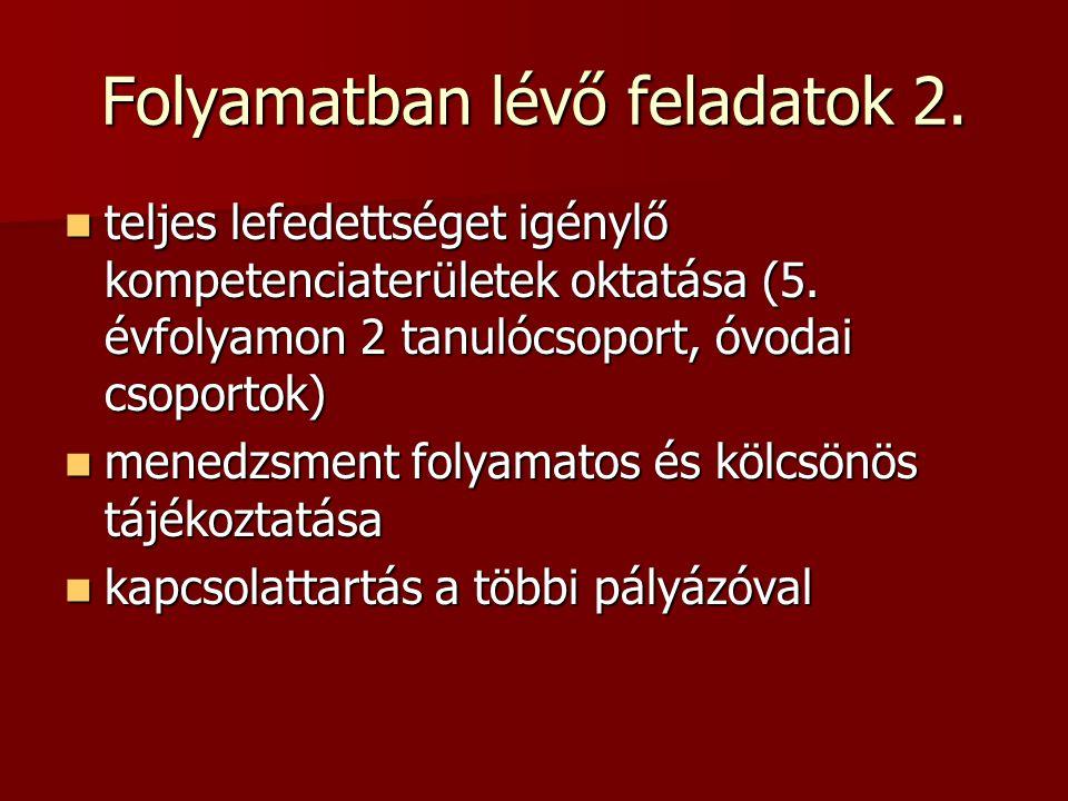 Folyamatban lévő feladatok 2. teljes lefedettséget igénylő kompetenciaterületek oktatása (5. évfolyamon 2 tanulócsoport, óvodai csoportok) teljes lefe