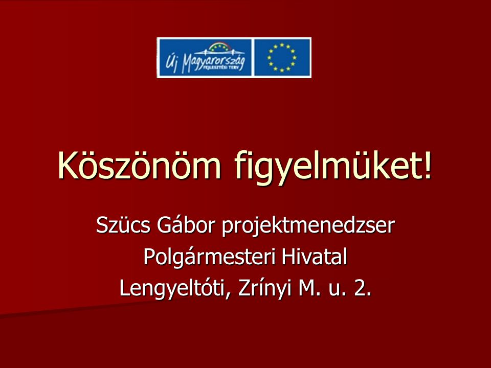 Szücs Gábor projektmenedzser Polgármesteri Hivatal Lengyeltóti, Zrínyi M.