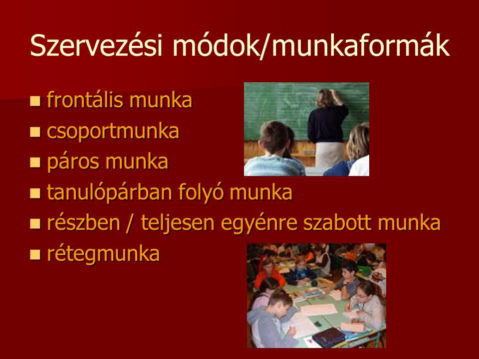 Szervezési módok/munkaformák frontális munka frontális munka csoportmunka csoportmunka páros munka páros munka tanulópárban folyó munka tanulópárban f