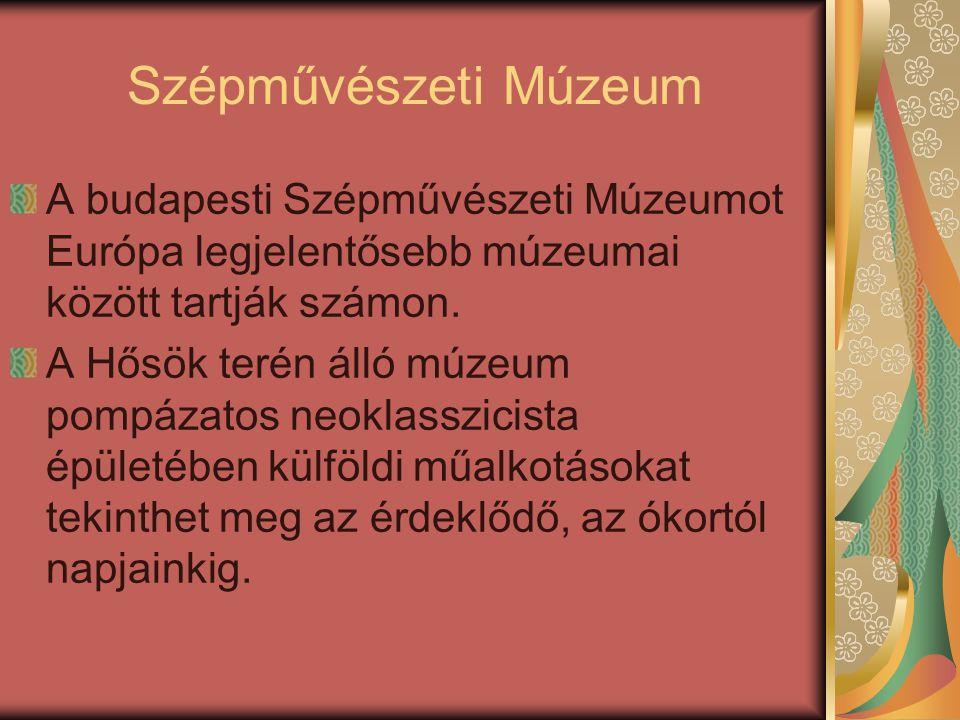 Szépművészeti Múzeum A budapesti Szépművészeti Múzeumot Európa legjelentősebb múzeumai között tartják számon. A Hősök terén álló múzeum pompázatos neo