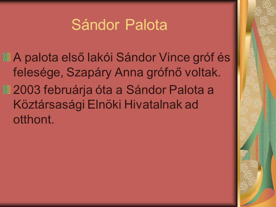 Sándor Palota A palota első lakói Sándor Vince gróf és felesége, Szapáry Anna grófnő voltak. 2003 februárja óta a Sándor Palota a Köztársasági Elnöki