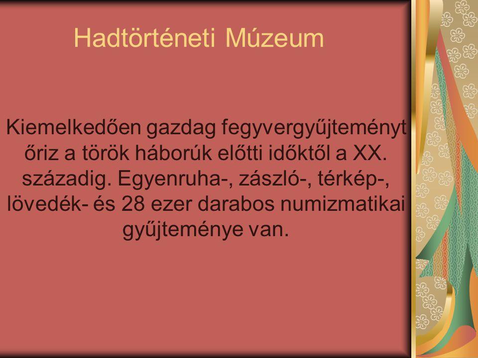 Hadtörténeti Múzeum Kiemelkedően gazdag fegyvergyűjteményt őriz a török háborúk előtti időktől a XX. századig. Egyenruha-, zászló-, térkép-, lövedék-