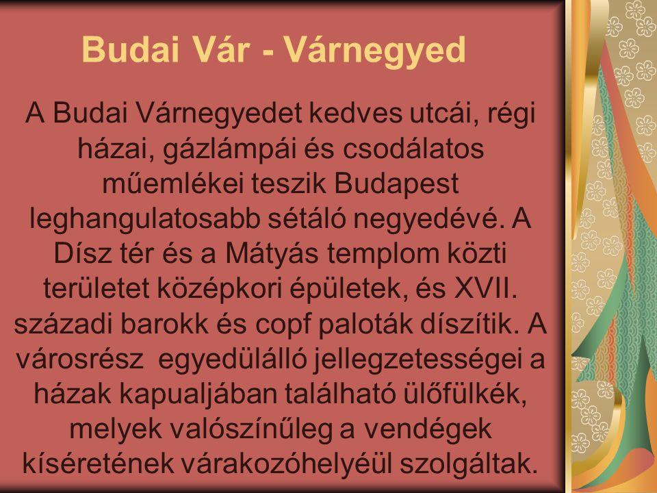 Budai Vár - Várnegyed A Budai Várnegyedet kedves utcái, régi házai, gázlámpái és csodálatos műemlékei teszik Budapest leghangulatosabb sétáló negyedév
