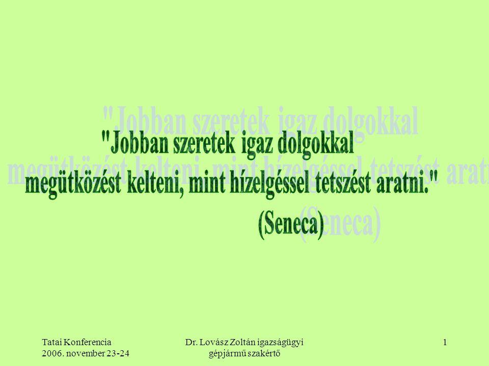 Tatai Konferencia 2006. november 23-24 Dr. Lovász Zoltán igazságügyi gépjármű szakértő 1