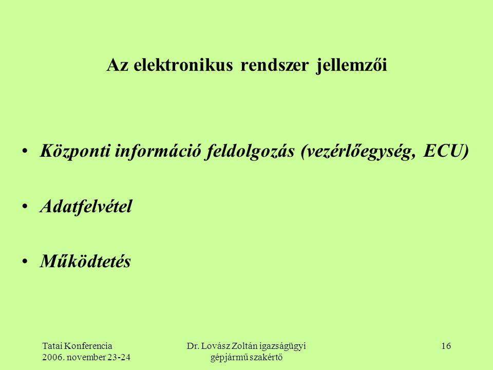 Tatai Konferencia 2006. november 23-24 Dr. Lovász Zoltán igazságügyi gépjármű szakértő 16 Az elektronikus rendszer jellemzői Központi információ feldo
