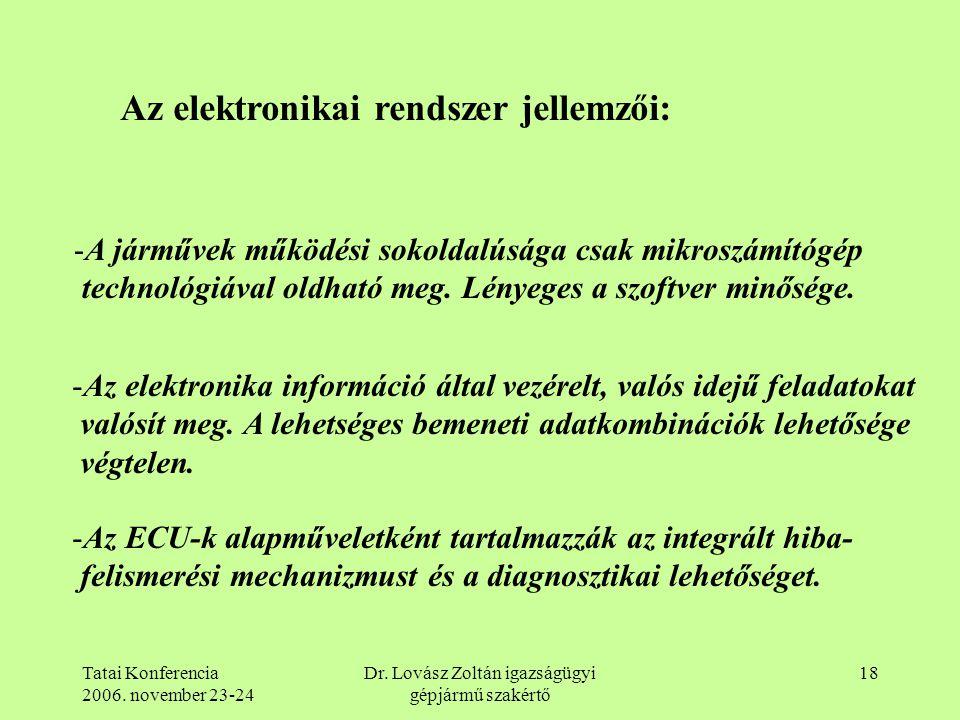 Tatai Konferencia 2006. november 23-24 Dr. Lovász Zoltán igazságügyi gépjármű szakértő 18 Az elektronikai rendszer jellemzői: -A járművek működési sok