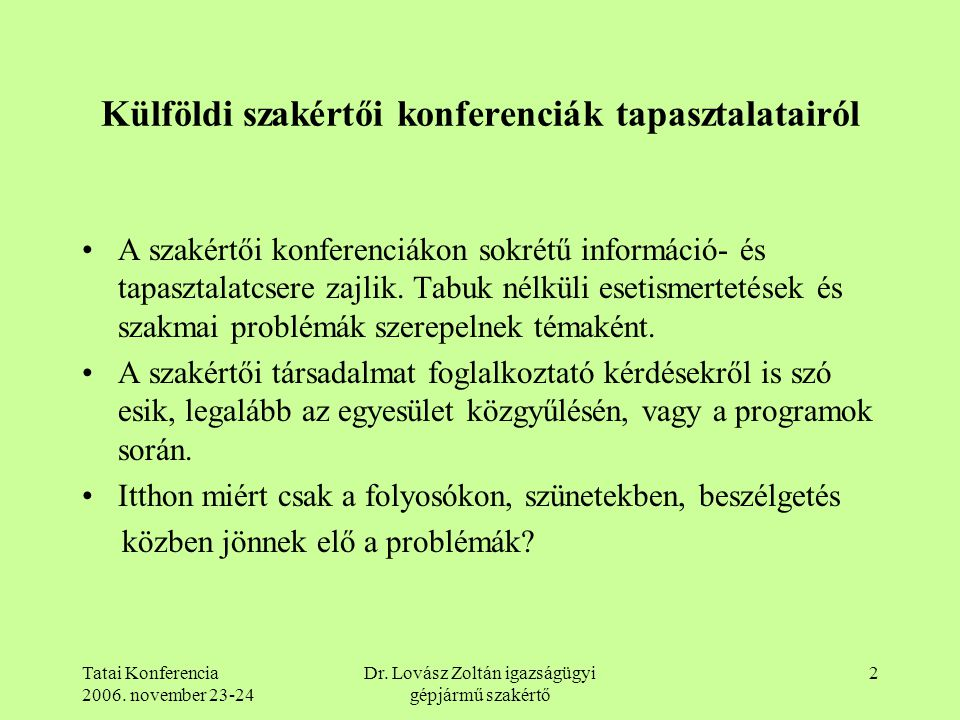 Tatai Konferencia 2006. november 23-24 Dr. Lovász Zoltán igazságügyi gépjármű szakértő 2 Külföldi szakértői konferenciák tapasztalatairól A szakértői