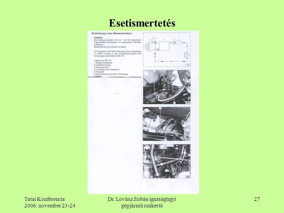 Tatai Konferencia 2006. november 23-24 Dr. Lovász Zoltán igazságügyi gépjármű szakértő 27 Esetismertetés