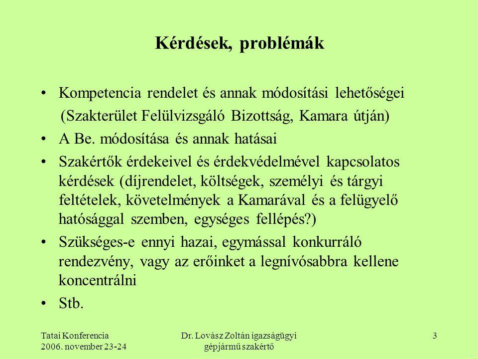 Tatai Konferencia 2006. november 23-24 Dr. Lovász Zoltán igazságügyi gépjármű szakértő 3 Kérdések, problémák Kompetencia rendelet és annak módosítási