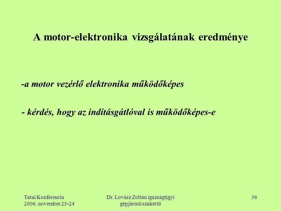 Tatai Konferencia 2006. november 23-24 Dr. Lovász Zoltán igazságügyi gépjármű szakértő 36 A motor-elektronika vizsgálatának eredménye -a motor vezérlő