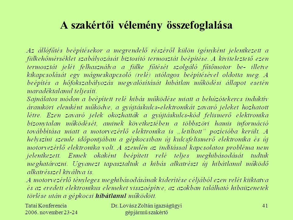 Tatai Konferencia 2006. november 23-24 Dr. Lovász Zoltán igazságügyi gépjármű szakértő 41 A szakértői vélemény összefoglalása