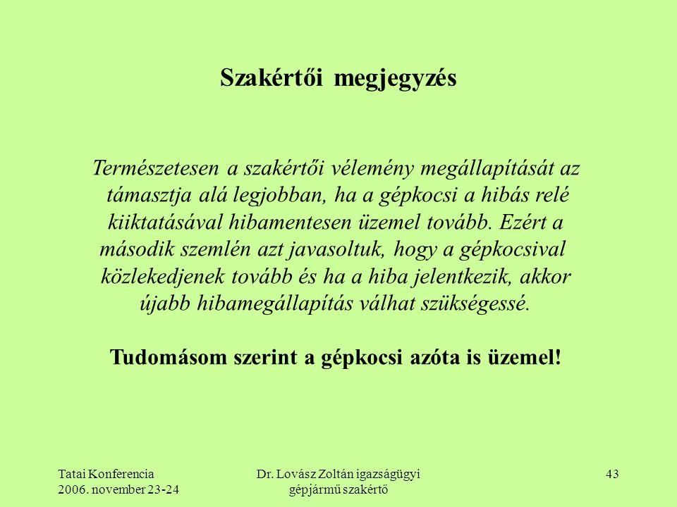 Tatai Konferencia 2006. november 23-24 Dr. Lovász Zoltán igazságügyi gépjármű szakértő 43 Szakértői megjegyzés Természetesen a szakértői vélemény megá