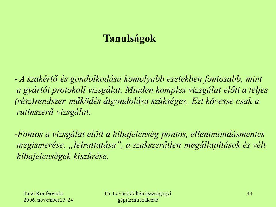 Tatai Konferencia 2006. november 23-24 Dr. Lovász Zoltán igazságügyi gépjármű szakértő 44 Tanulságok - A szakértő és gondolkodása komolyabb esetekben