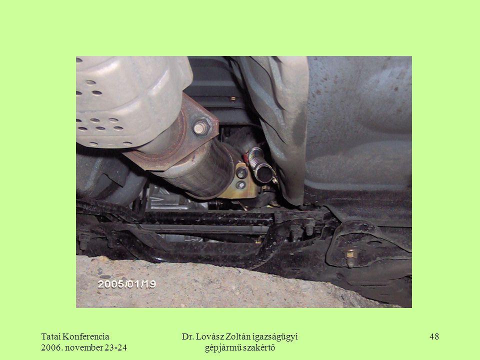 Tatai Konferencia 2006. november 23-24 Dr. Lovász Zoltán igazságügyi gépjármű szakértő 48