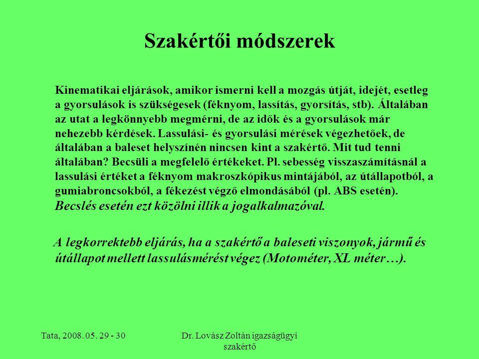 Tata, 2008. 05. 29 - 30Dr. Lovász Zoltán igazságügyi szakértő Szakértői módszerek Kinematikai eljárások, amikor ismerni kell a mozgás útját, idejét, e
