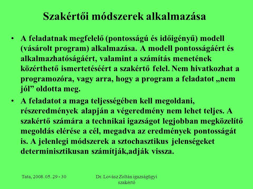 Tata, 2008. 05. 29 - 30Dr. Lovász Zoltán igazságügyi szakértő Szakértői módszerek alkalmazása A feladatnak megfelelő (pontosságú és időigényű) modell