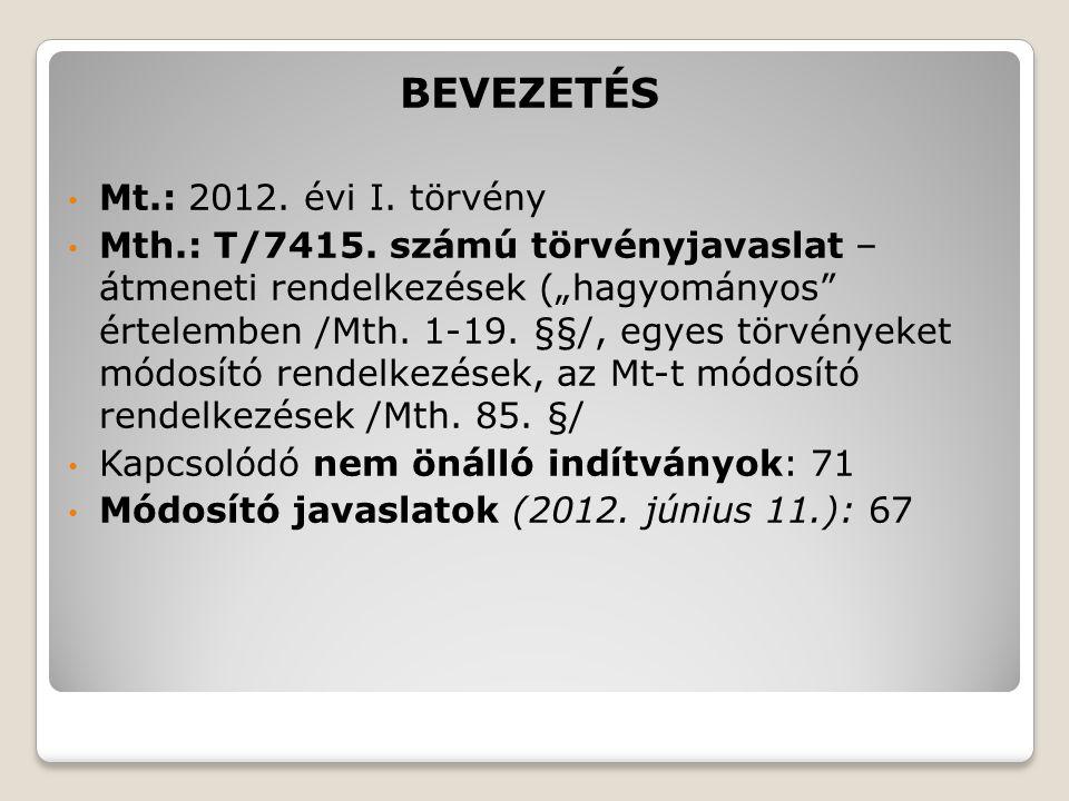 """BEVEZETÉS Mt.: 2012. évi I. törvény Mth.: T/7415. számú törvényjavaslat – átmeneti rendelkezések (""""hagyományos"""" értelemben /Mth. 1-19. §§/, egyes törv"""