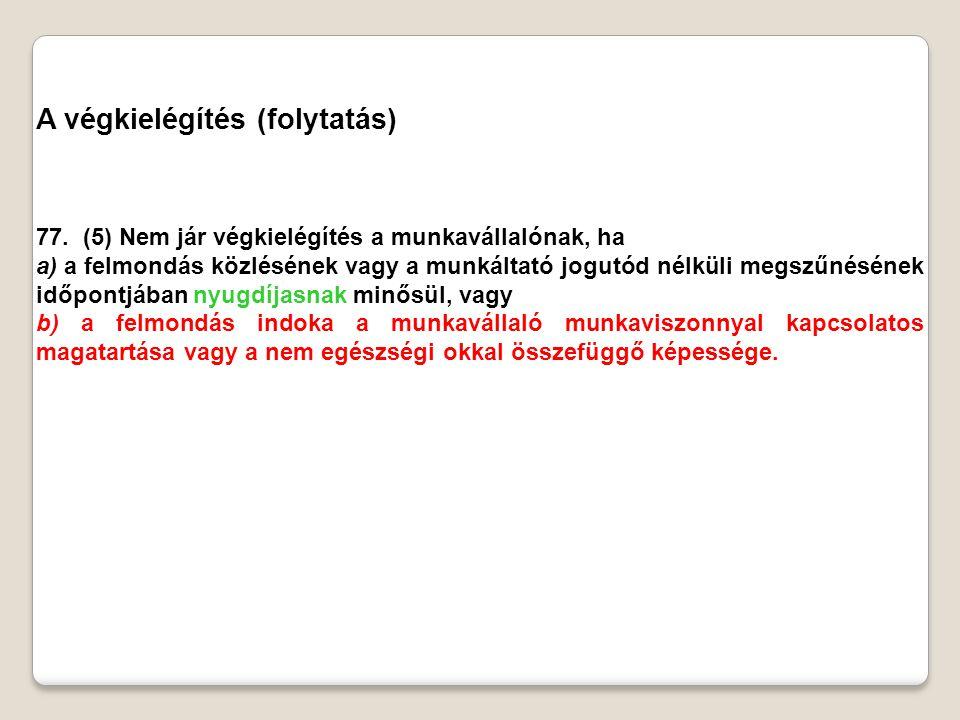 A végkielégítés (folytatás) 77. (5) Nem jár végkielégítés a munkavállalónak, ha a) a felmondás közlésének vagy a munkáltató jogutód nélküli megszűnésé