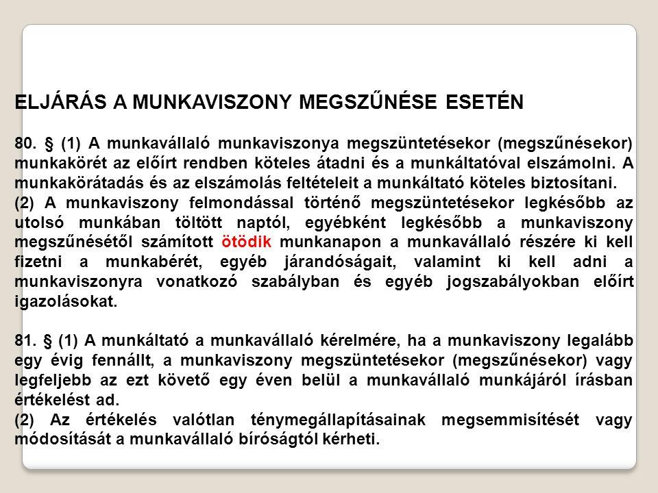 ELJÁRÁS A MUNKAVISZONY MEGSZŰNÉSE ESETÉN 80. § (1) A munkavállaló munkaviszonya megszüntetésekor (megszűnésekor) munkakörét az előírt rendben köteles
