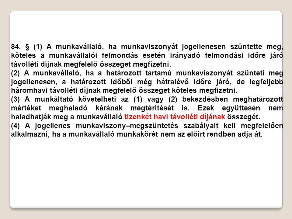 84. § (1) A munkavállaló, ha munkaviszonyát jogellenesen szüntette meg, köteles a munkavállalói felmondás esetén irányadó felmondási időre járó távoll