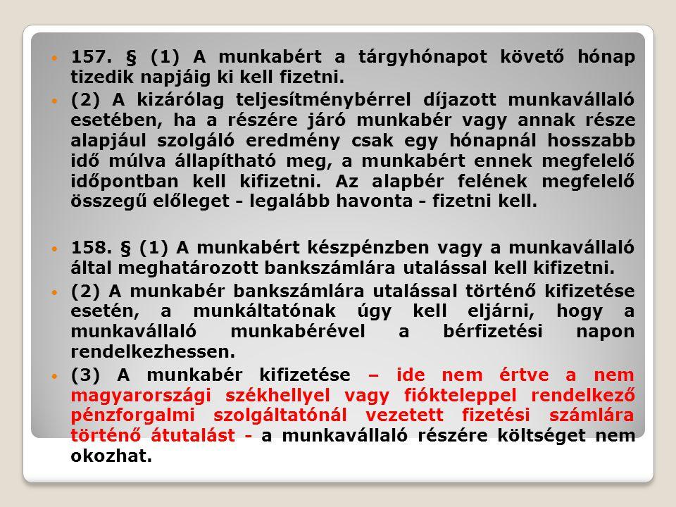 157. § (1) A munkabért a tárgyhónapot követő hónap tizedik napjáig ki kell fizetni. (2) A kizárólag teljesítménybérrel díjazott munkavállaló esetében,