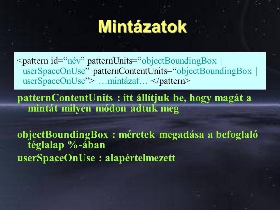 Mintázatok Mintázatok …mintázat… patternContentUnits : itt állítjuk be, hogy magát a mintát milyen módon adtuk meg objectBoundingBox : méretek megadás