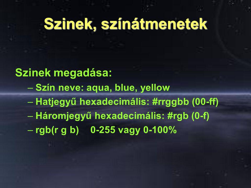 Szinek, színátmenetek Szinek megadása: –Szín neve: aqua, blue, yellow –Hatjegyű hexadecimális: #rrggbb (00-ff) –Háromjegyű hexadecimális: #rgb (0-f) –