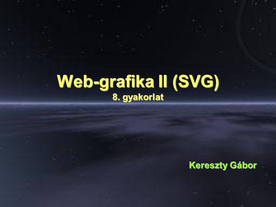 Web-grafika II (SVG) 8. gyakorlat Kereszty Gábor